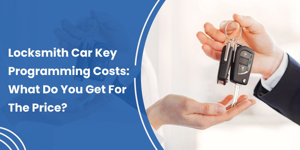 Locksmith Car Key Programming Costs: What Do You Get For The Price?